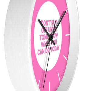Law of Attraction Wall Clock - Don't Put Off Until Tomorrow What You Can Do Today - Pink