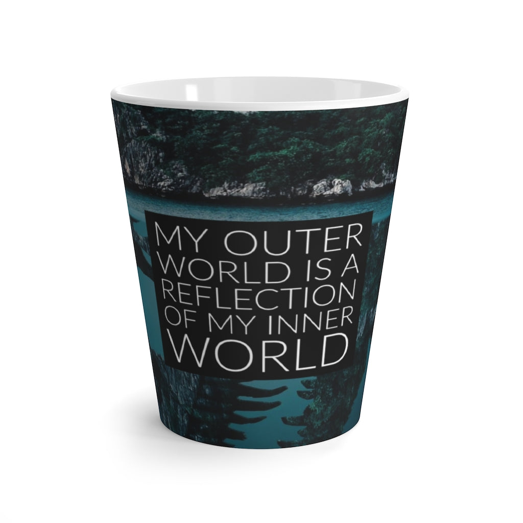 Latte Mug - My Outer World Is A Reflection Of My Inner World