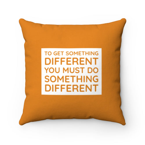 To Get Something Different You Must Do Something Different Pillow
