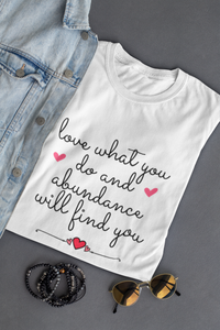 Law of Attraction T-shirt - Love What You Do And Abundance Will Find You