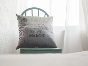 Law of Attraction Pillow Believe What You Want As Long As What You Believe, You Want