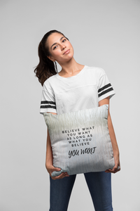 Believe What You Want As Long As What You Believe, You Want Law of Attraction Pillow