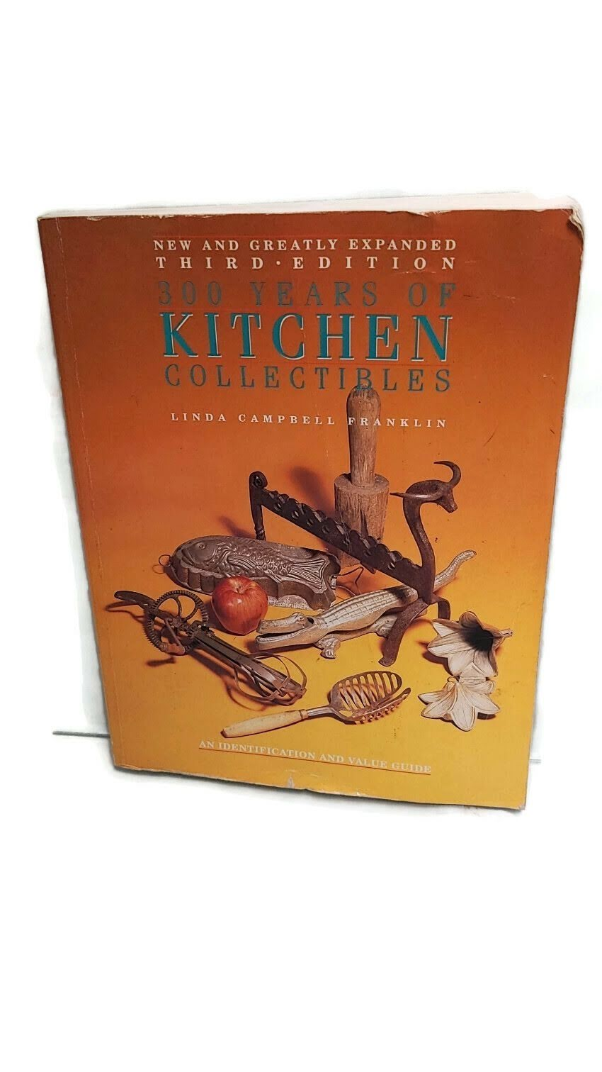 300 Years of Kitchen Collectibles Linda Franklin Identification & Value Guide