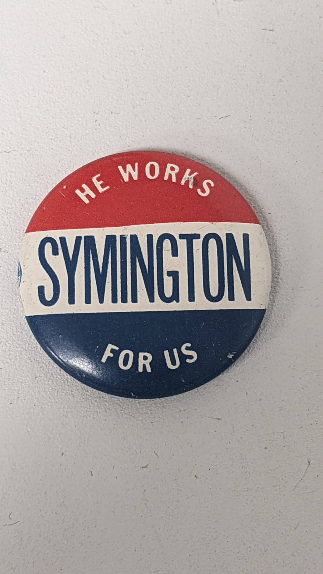 Vintage He Works For Us SYMINGTON Blur, Red and White Pinback Political Missouri