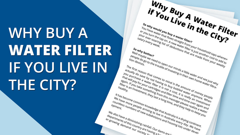 Why Buy A Water Filter if you live in the city?