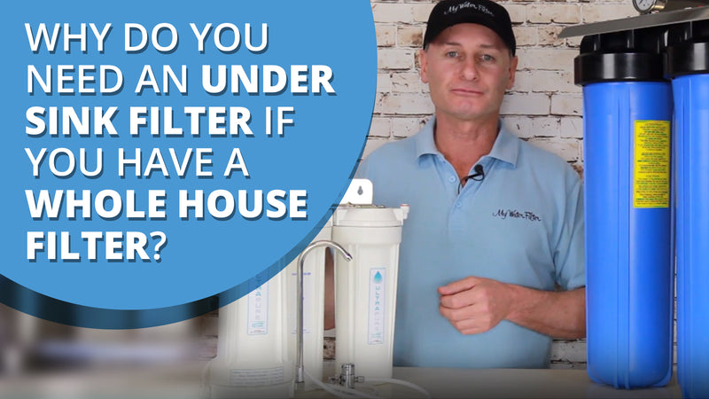 [VIDEO] Why do you need an Under Sink Water Filter if you have a Whole House Water Filter?