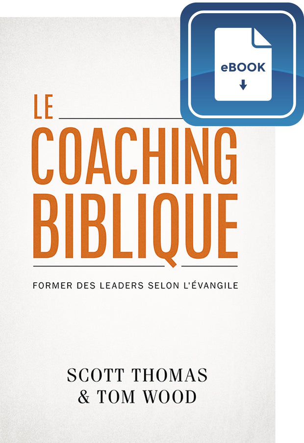 Le coaching biblique : former des leaders selon l'Évangile (eBook)