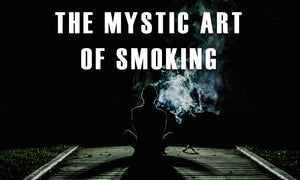 The Mystic Art of Smoking