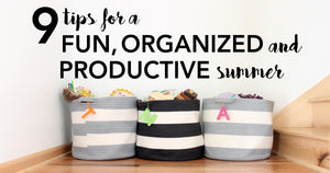 Tips for Making Summertime Fun, Organized, and Educational at Home