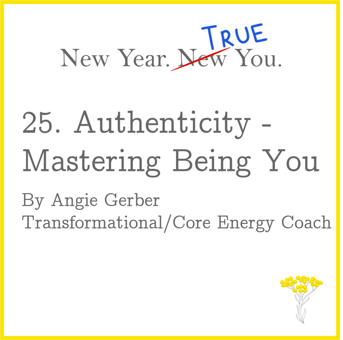Authenticity - Mastering Being You. By Angie Gerber