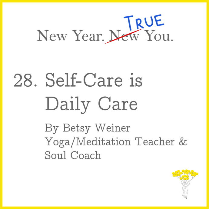 Self-Care is Daily Care. By Betsy Weiner