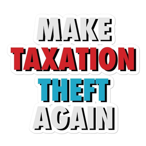 Make Taxation Theft Again Bubble-free stickers - Libertarian Candidates News and Merchandise