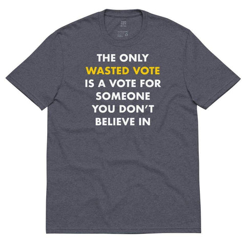 The Only Wasted Vote Is a Vote for Someone Unisex recycled t-shirt - Libertarian Candidates News and Merchandise