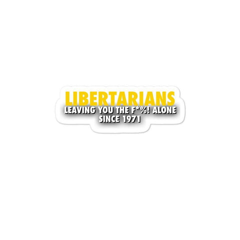 Libertarians- Leaving you the F*%! alone since Bubble-free stickers - Libertarian Candidates News and Merchandise
