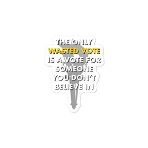 The Only Wasted Vote Is a Vote for Someone You Bubble-free stickers 2 - Libertarian Candidates News and Merchandise