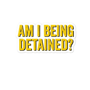 Am I Being Detained? Bubble-free stickers - Libertarian Candidates News and Merchandise