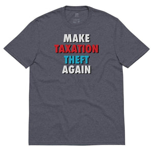 Make Taxation Theft Again Unisex recycled t-shirt - Libertarian Candidates