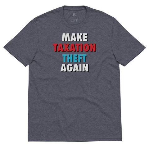 Make Taxation Theft Again Unisex recycled t-shirt - Libertarian Candidates News and Merchandise