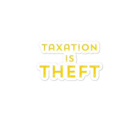 Taxation is Theft print Libertarian Anarcho Bubble-free stickers - Libertarian Candidates News and Merchandise
