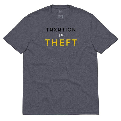 Taxation is Theft design Libertarian Anarcho Unisex recycled t-shirt - Libertarian Candidates News and Merchandise