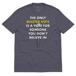 The Only Wasted Vote Is a Vote for Someone Unisex recycled t-shirt 2 - Libertarian Candidates News and Merchandise