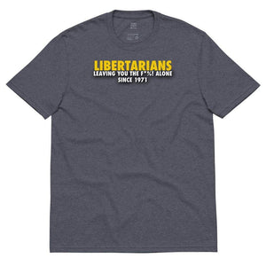 Libertarians- Leaving you the F*%! alone Unisex recycled t-shirt - Libertarian Candidates