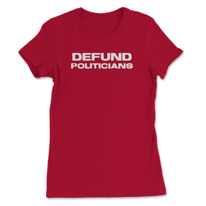 Defund Politicians - Libertarian Women's Tee - Libertarian Candidates News and Merchandise