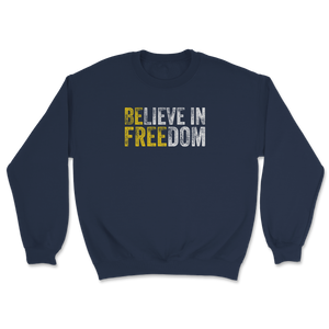 Be Free Believe In Freedom Unisex Sweatshirt - Libertarian Candidates News and Merchandise