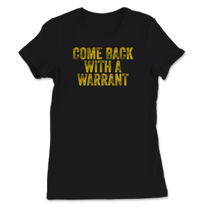 Come Back With A Warrant 4th Amendment Women's Tee - Libertarian Candidates News and Merchandise
