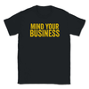 Mind Your Business Unisex T-Shirt - Libertarian Candidates News and Merchandise