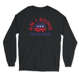Am I Being Detained Libertarian Porcupine Long Sleeve T-Shirt - Libertarian Candidates News and Merchandise