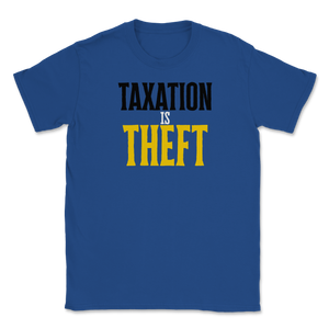 Taxation is Theft product Libertarian Anarcho Unisex T-Shirt - Libertarian Candidates News and Merchandise