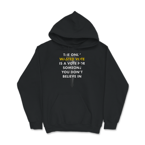 The Only Wasted Vote Is a Vote for Someone You Don't Believe Hoodie - Libertarian Candidates News and Merchandise