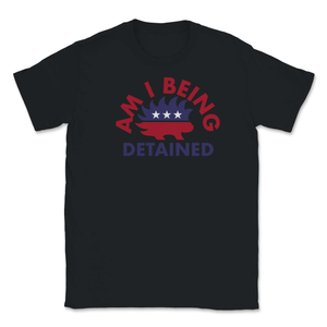Am I Being Detained Libertarian Porcupine Unisex T-Shirt - Libertarian Candidates News and Merchandise