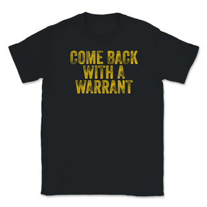 Come Back With A Warrant 4th Amendment Unisex T-Shirt - Libertarian Candidates News and Merchandise