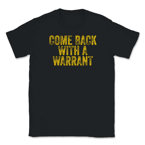 Come Back With A Warrant 4th Amendment Unisex T-Shirt - Libertarian Candidates