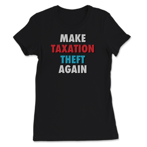 Make Taxation Theft Again Women's Tee - Libertarian Candidates News and Merchandise