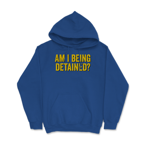 Am I Being Detained? Hoodie - Libertarian Candidates News and Merchandise