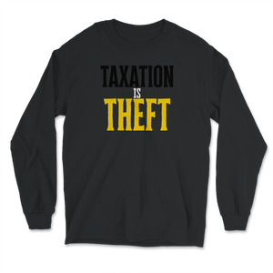 Taxation is Theft product Libertarian Anarcho Long Sleeve T-Shirt - Libertarian Candidates News and Merchandise