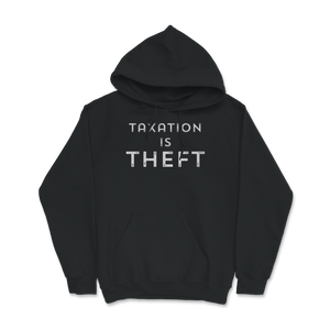 Taxation is Theft print Libertarian Anarcho Capitalism Hoodie - Libertarian Candidates News and Merchandise