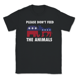 Please Don't Feed The Animals Libertarian Unisex T-Shirt - Libertarian Candidates News and Merchandise