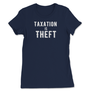 Taxation is Theft product Libertarian Anarcho Capitalism Women's Tee - Libertarian Candidates News and Merchandise