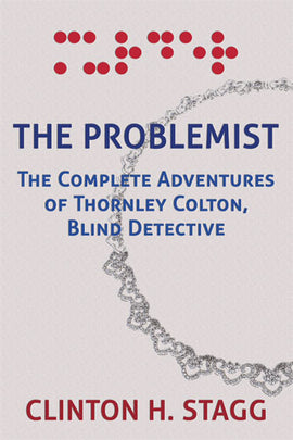 Stagg: The Problemist (The Complete Adventures of Thornley Colton, Blind Detective)
