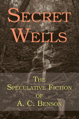 Secret Wells: The Speculative Fiction of A. C. Benson