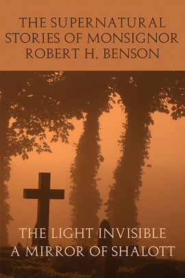 The Supernatural Stories of Monsignor Robert H. Benson