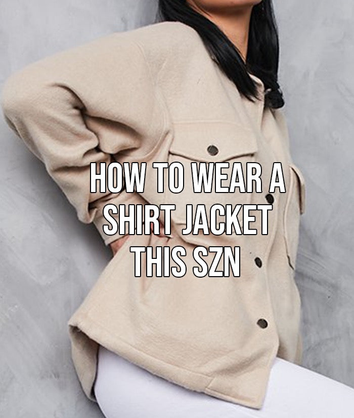 How To Wear A Shirt Jacket This Season