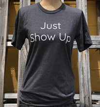 Load image into Gallery viewer, 'Just Show Up' T-Shirt