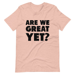 Are We Great Yet? Short-Sleeve Unisex T-Shirt