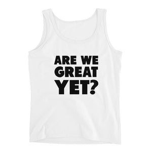 Are We Great Yet? Ladies' Tank