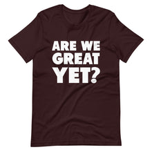 Load image into Gallery viewer, Are We Great Yet? Short-Sleeve Unisex T-Shirt